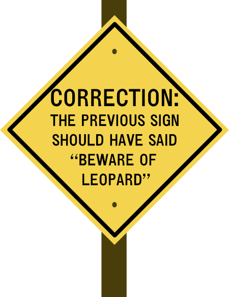 """CORRECTION: THE PREVIOUS SIGN SHOULD HAVE SAID """"BEWARE OF LEOPARD"""""""